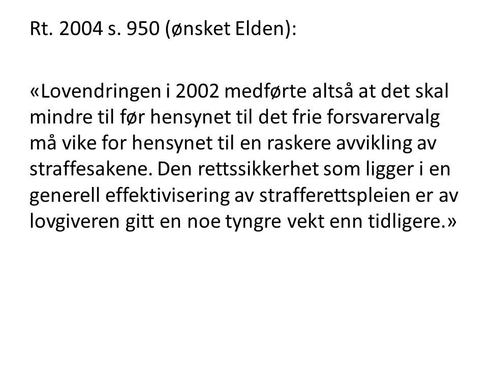 Rt. 2004 s. 950 (ønsket Elden): «Lovendringen i 2002 medførte altså at det skal mindre til før hensynet til det frie forsvarervalg må vike for hensyne