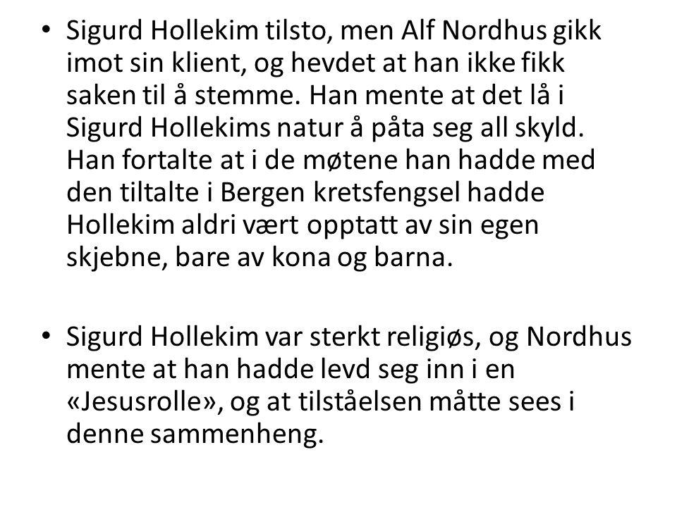Sigurd Hollekim tilsto, men Alf Nordhus gikk imot sin klient, og hevdet at han ikke fikk saken til å stemme. Han mente at det lå i Sigurd Hollekims na