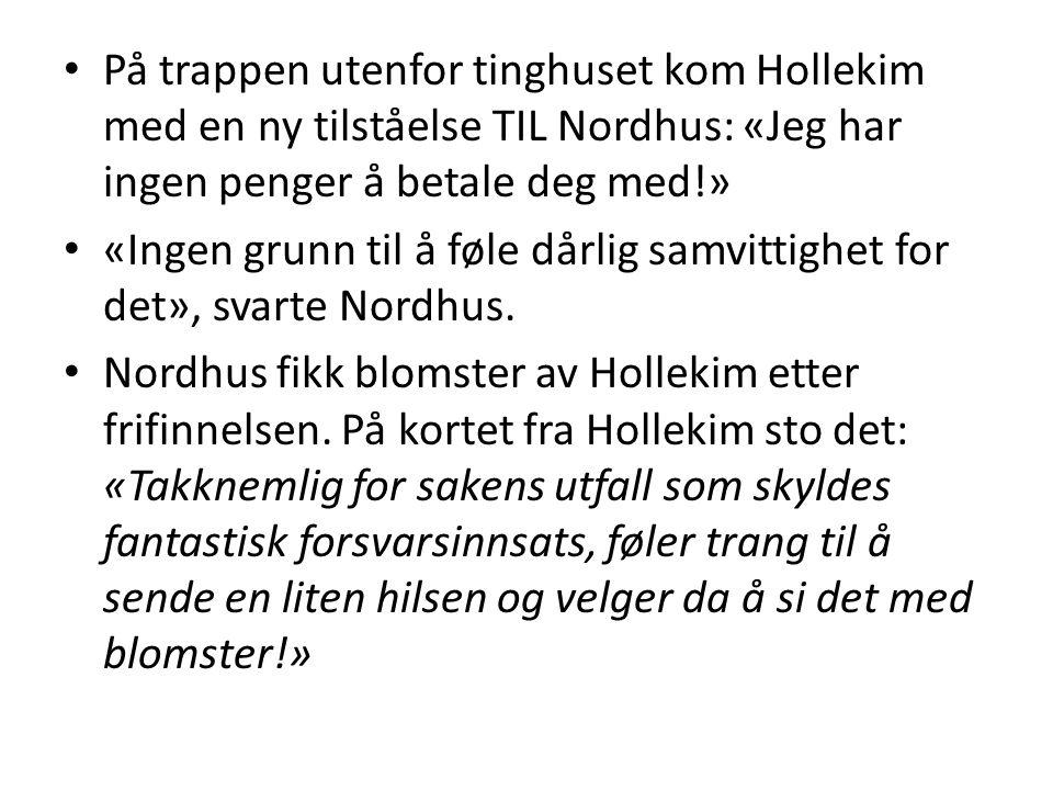 På trappen utenfor tinghuset kom Hollekim med en ny tilståelse TIL Nordhus: «Jeg har ingen penger å betale deg med!» «Ingen grunn til å føle dårlig sa