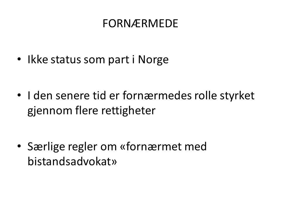 FORNÆRMEDE Ikke status som part i Norge I den senere tid er fornærmedes rolle styrket gjennom flere rettigheter Særlige regler om «fornærmet med bista