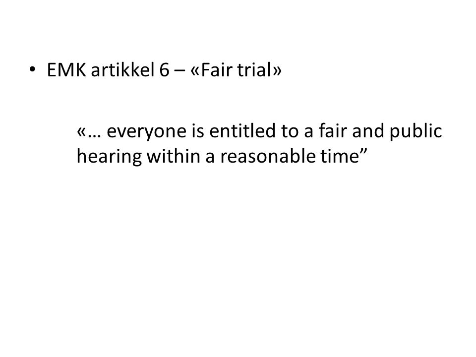 EMK artikkel 6 – «Fair trial» «… everyone is entitled to a fair and public hearing within a reasonable time""