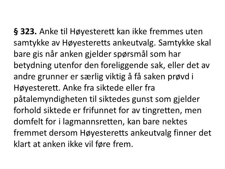 § 323. Anke til Høyesterett kan ikke fremmes uten samtykke av Høyesteretts ankeutvalg. Samtykke skal bare gis når anken gjelder spørsmål som har betyd