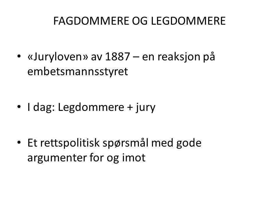 FAGDOMMERE OG LEGDOMMERE «Juryloven» av 1887 – en reaksjon på embetsmannsstyret I dag: Legdommere + jury Et rettspolitisk spørsmål med gode argumenter