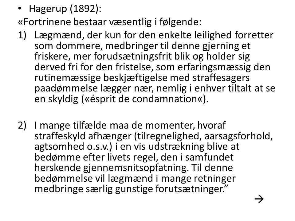Hagerup (1892): «Fortrinene bestaar væsentlig i følgende: 1)Lægmænd, der kun for den enkelte leilighed forretter som dommere, medbringer til denne gje