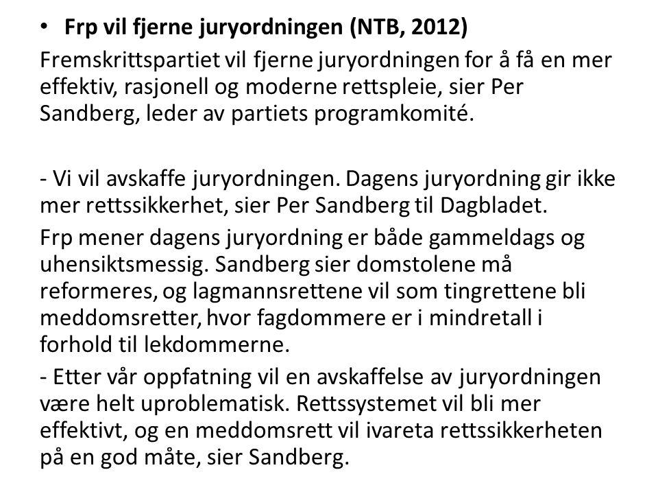 Frp vil fjerne juryordningen (NTB, 2012) Fremskrittspartiet vil fjerne juryordningen for å få en mer effektiv, rasjonell og moderne rettspleie, sier P