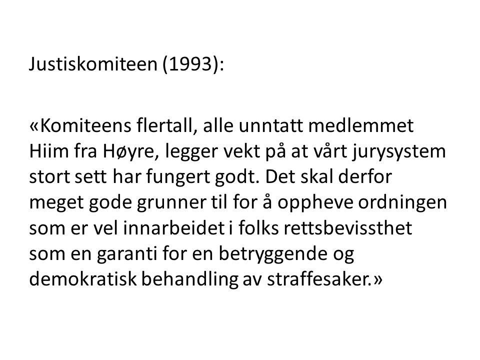 Justiskomiteen (1993): «Komiteens flertall, alle unntatt medlemmet Hiim fra Høyre, legger vekt på at vårt jurysystem stort sett har fungert godt. Det