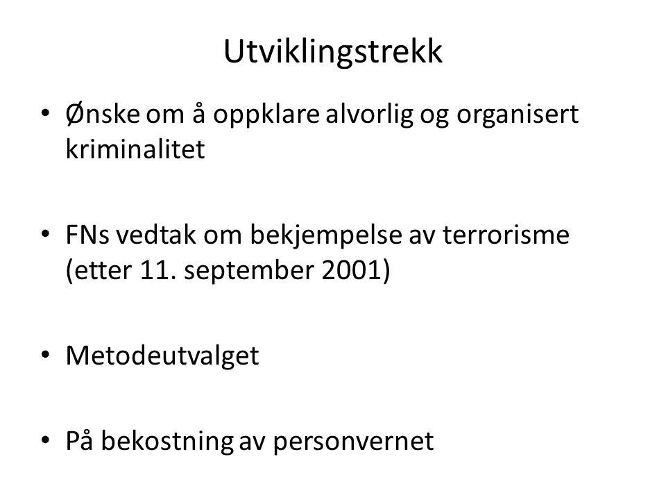 Utviklingstrekk Ønske om å oppklare alvorlig og organisert kriminalitet FNs vedtak om bekjempelse av terrorisme (etter 11. september 2001) Metodeutval
