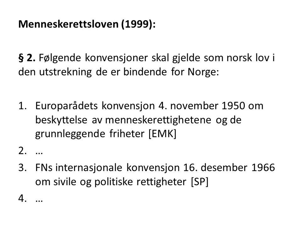Menneskerettsloven (1999): § 2. Følgende konvensjoner skal gjelde som norsk lov i den utstrekning de er bindende for Norge: 1.Europarådets konvensjon
