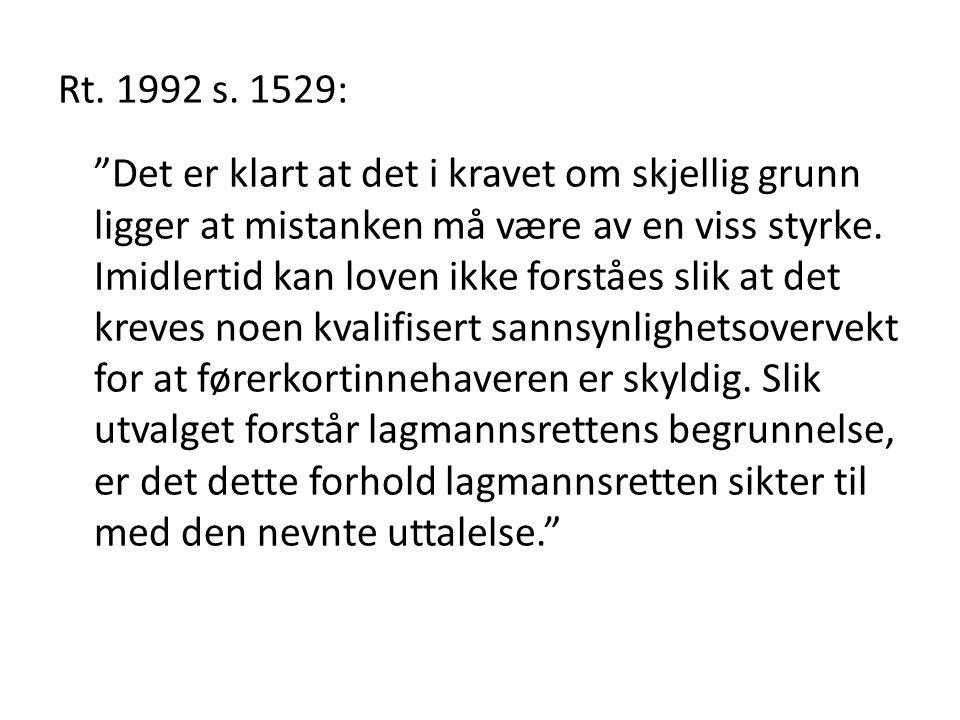"""Rt. 1992 s. 1529: """"Det er klart at det i kravet om skjellig grunn ligger at mistanken må være av en viss styrke. Imidlertid kan loven ikke forståes sl"""