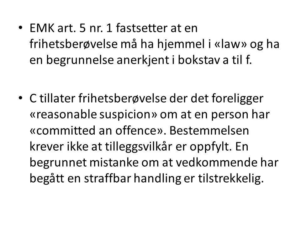 EMK art. 5 nr. 1 fastsetter at en frihetsberøvelse må ha hjemmel i «law» og ha en begrunnelse anerkjent i bokstav a til f. C tillater frihetsberøvelse