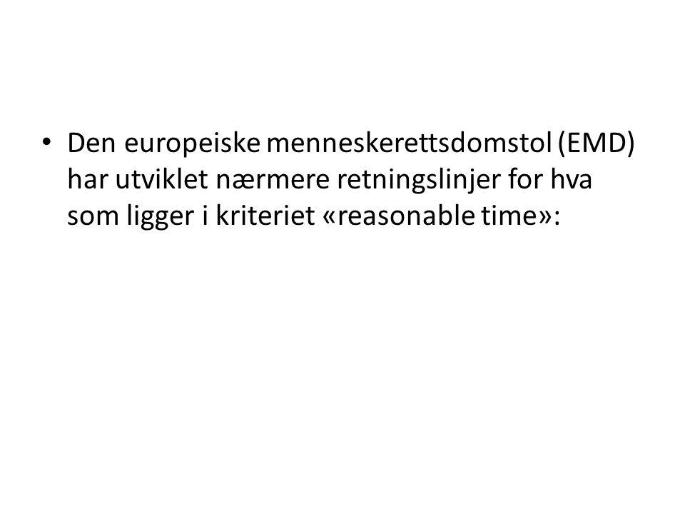 Den europeiske menneskerettsdomstol (EMD) har utviklet nærmere retningslinjer for hva som ligger i kriteriet «reasonable time»: