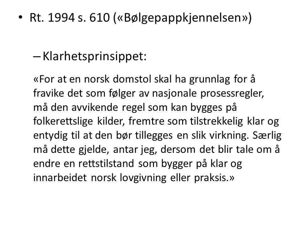 Rt. 1994 s. 610 («Bølgepappkjennelsen») – Klarhetsprinsippet: «For at en norsk domstol skal ha grunnlag for å fravike det som følger av nasjonale pros