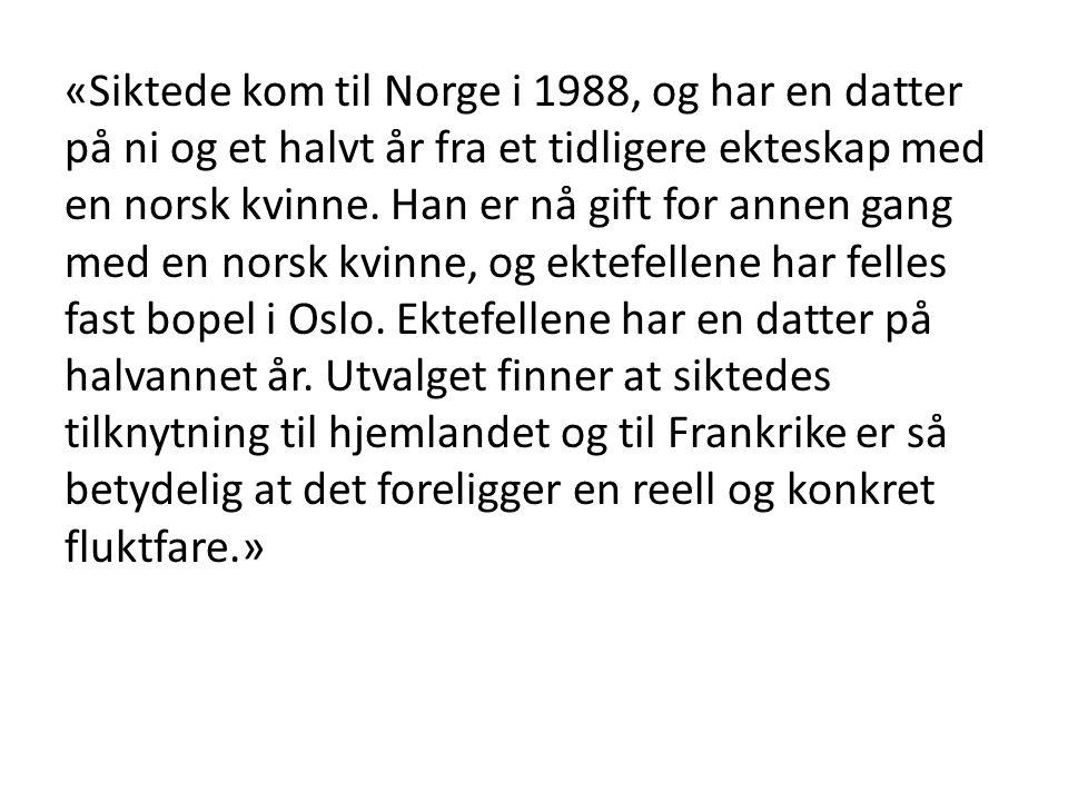 «Siktede kom til Norge i 1988, og har en datter på ni og et halvt år fra et tidligere ekteskap med en norsk kvinne. Han er nå gift for annen gang med