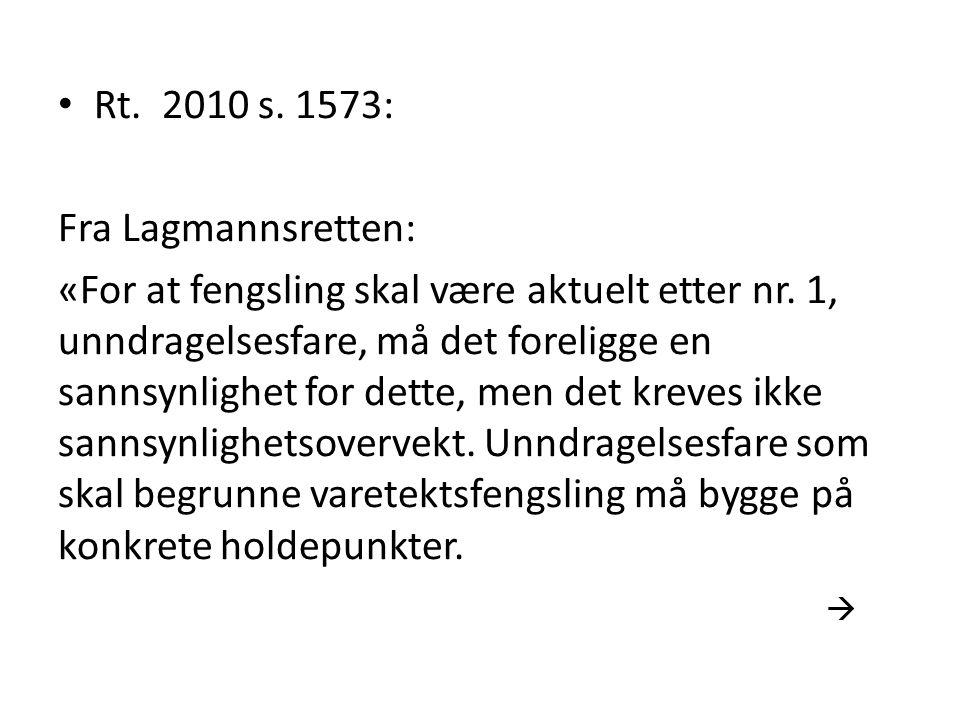Rt. 2010 s. 1573: Fra Lagmannsretten: «For at fengsling skal være aktuelt etter nr. 1, unndragelsesfare, må det foreligge en sannsynlighet for dette,