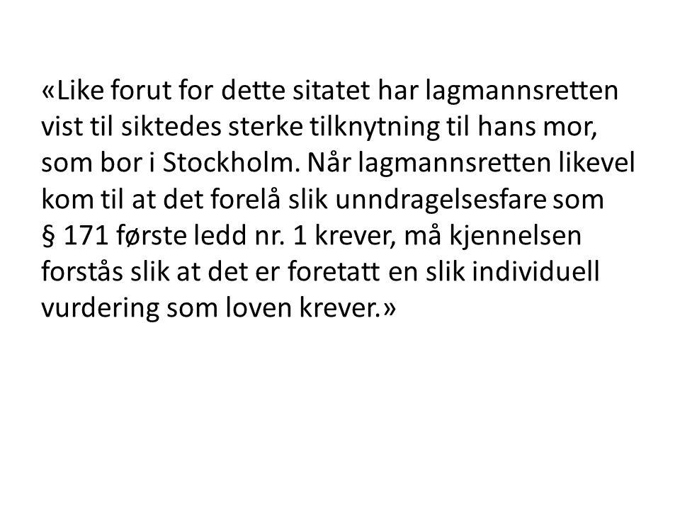 «Like forut for dette sitatet har lagmannsretten vist til siktedes sterke tilknytning til hans mor, som bor i Stockholm. Når lagmannsretten likevel ko