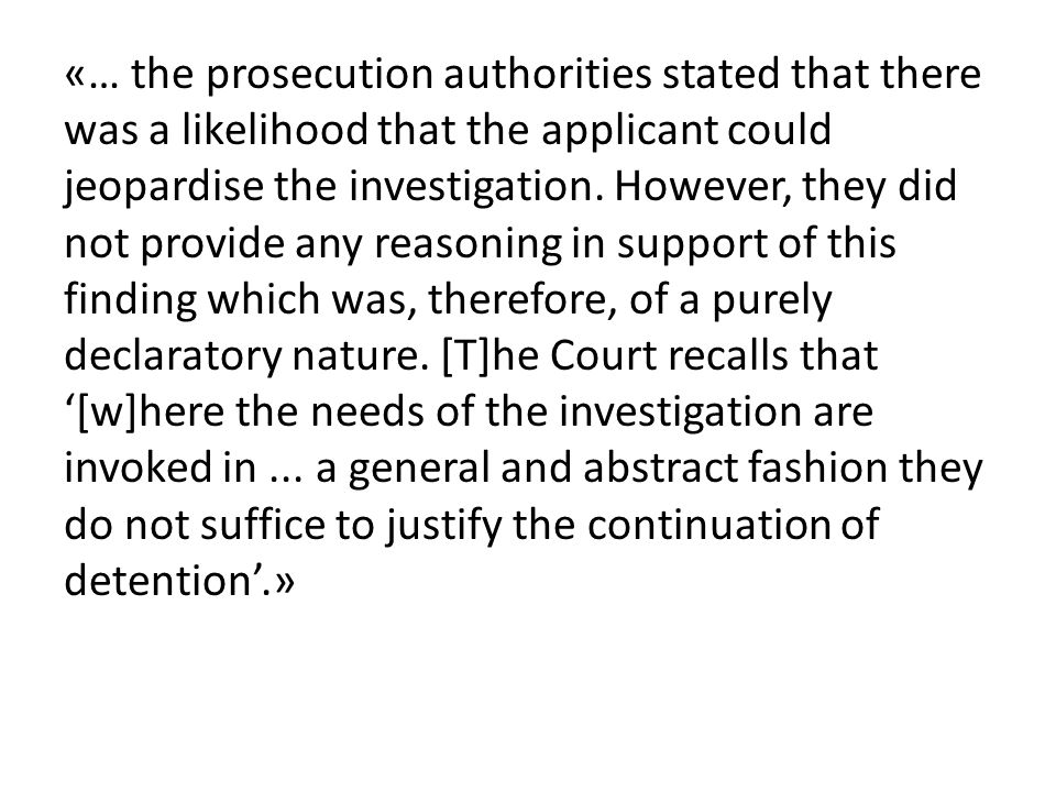 «… the prosecution authorities stated that there was a likelihood that the applicant could jeopardise the investigation. However, they did not provide