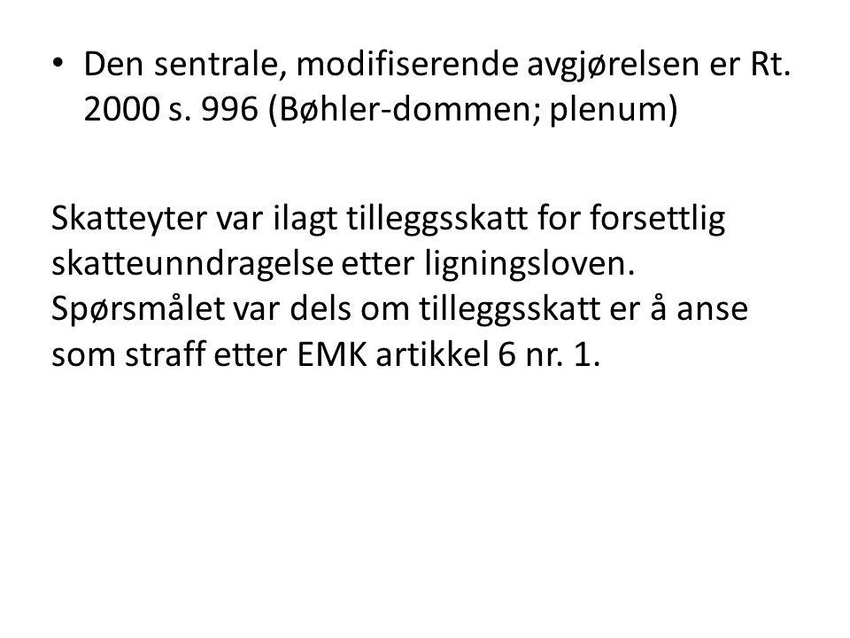 Den sentrale, modifiserende avgjørelsen er Rt. 2000 s. 996 (Bøhler-dommen; plenum) Skatteyter var ilagt tilleggsskatt for forsettlig skatteunndragelse