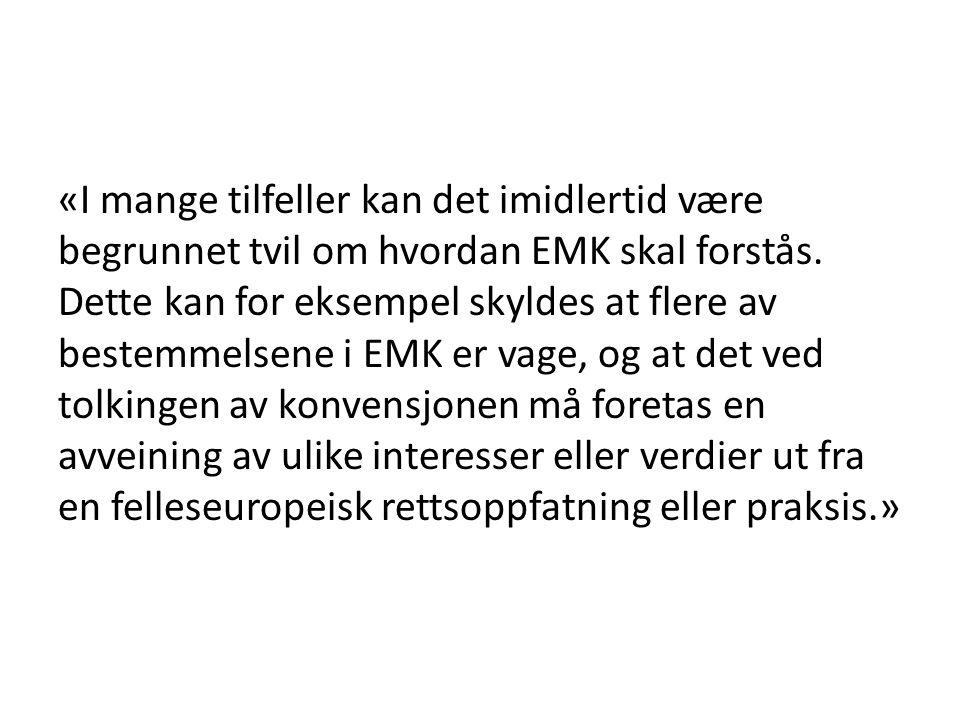 «I mange tilfeller kan det imidlertid være begrunnet tvil om hvordan EMK skal forstås. Dette kan for eksempel skyldes at flere av bestemmelsene i EMK