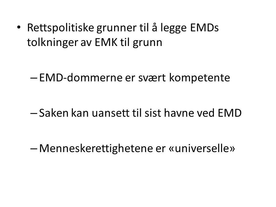 Rettspolitiske grunner til å legge EMDs tolkninger av EMK til grunn – EMD-dommerne er svært kompetente – Saken kan uansett til sist havne ved EMD – Me