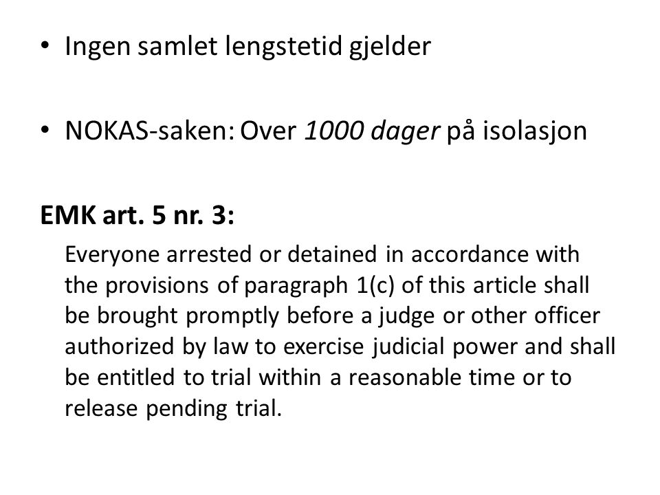 Ingen samlet lengstetid gjelder NOKAS-saken: Over 1000 dager på isolasjon EMK art. 5 nr. 3: Everyone arrested or detained in accordance with the provi