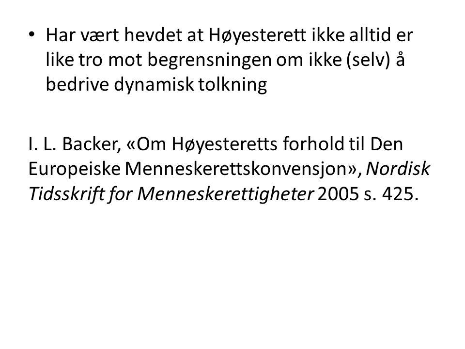 Har vært hevdet at Høyesterett ikke alltid er like tro mot begrensningen om ikke (selv) å bedrive dynamisk tolkning I. L. Backer, «Om Høyesteretts for