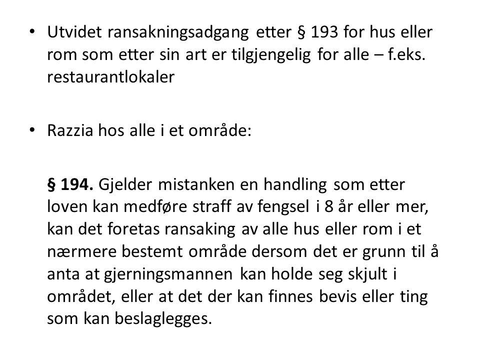 Utvidet ransakningsadgang etter § 193 for hus eller rom som etter sin art er tilgjengelig for alle – f.eks. restaurantlokaler Razzia hos alle i et omr