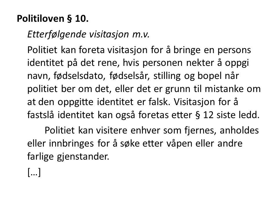 Politiloven § 10. Etterfølgende visitasjon m.v. Politiet kan foreta visitasjon for å bringe en persons identitet på det rene, hvis personen nekter å o