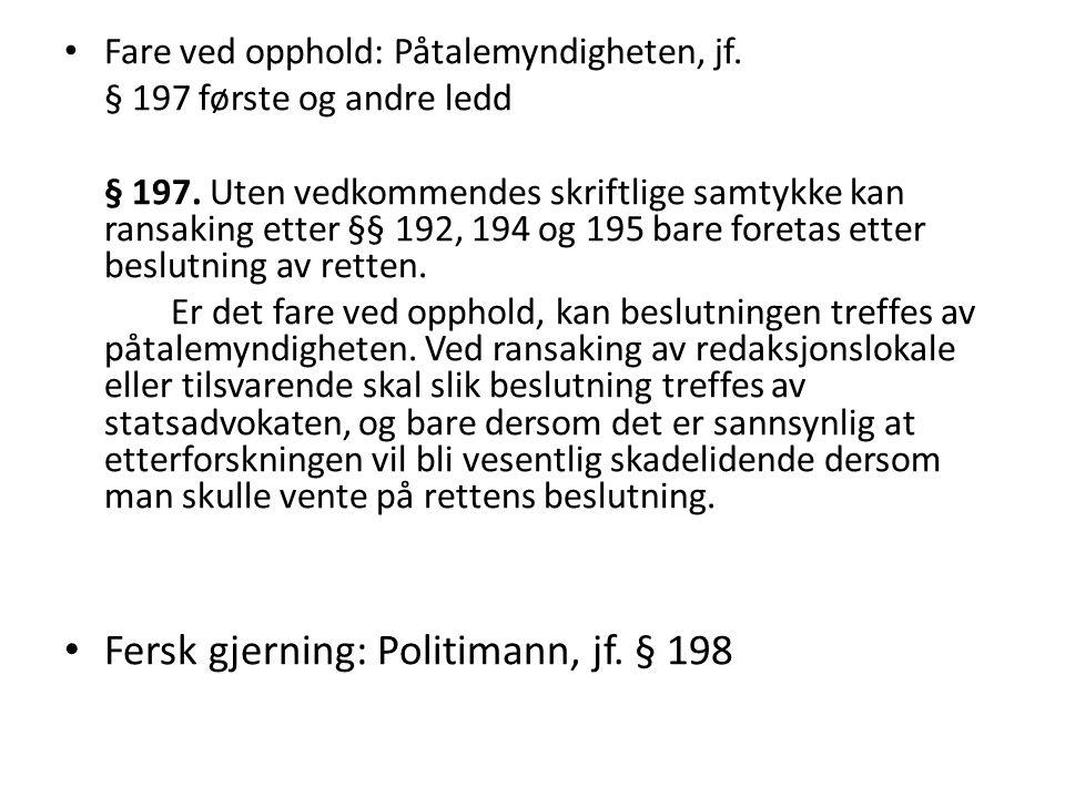 Fare ved opphold: Påtalemyndigheten, jf. § 197 første og andre ledd § 197. Uten vedkommendes skriftlige samtykke kan ransaking etter §§ 192, 194 og 19
