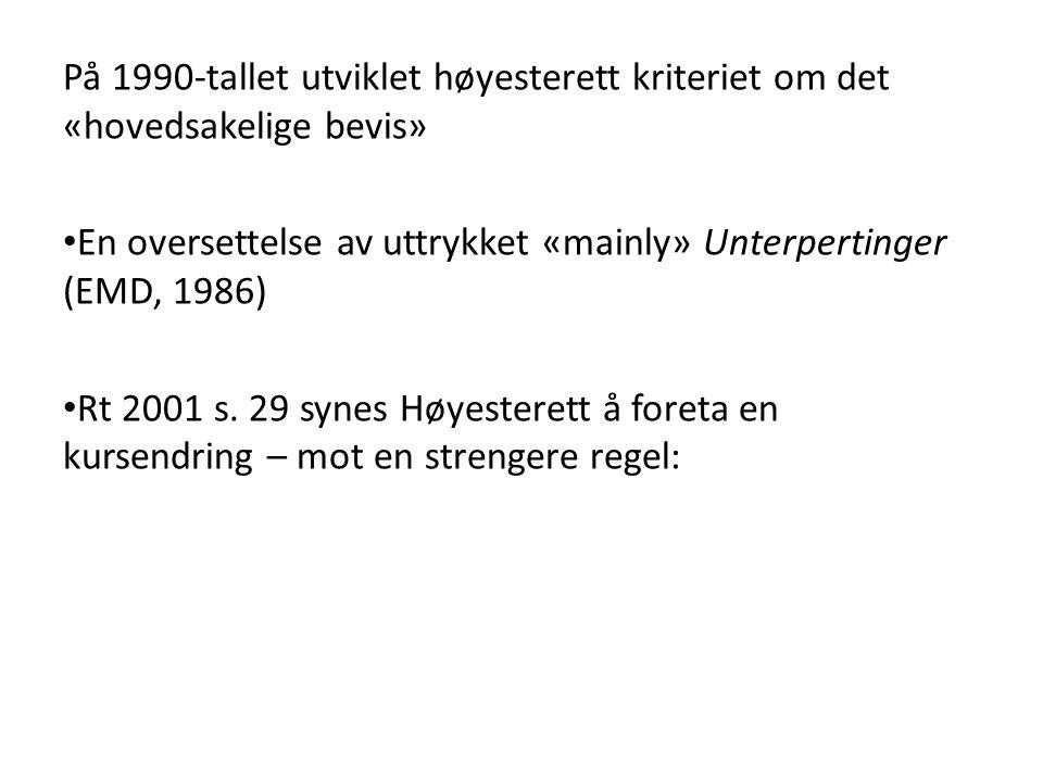 På 1990-tallet utviklet høyesterett kriteriet om det «hovedsakelige bevis» En oversettelse av uttrykket «mainly» Unterpertinger (EMD, 1986) Rt 2001 s.