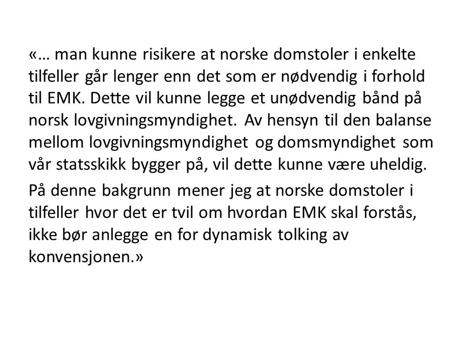 «… man kunne risikere at norske domstoler i enkelte tilfeller går lenger enn det som er nødvendig i forhold til EMK.