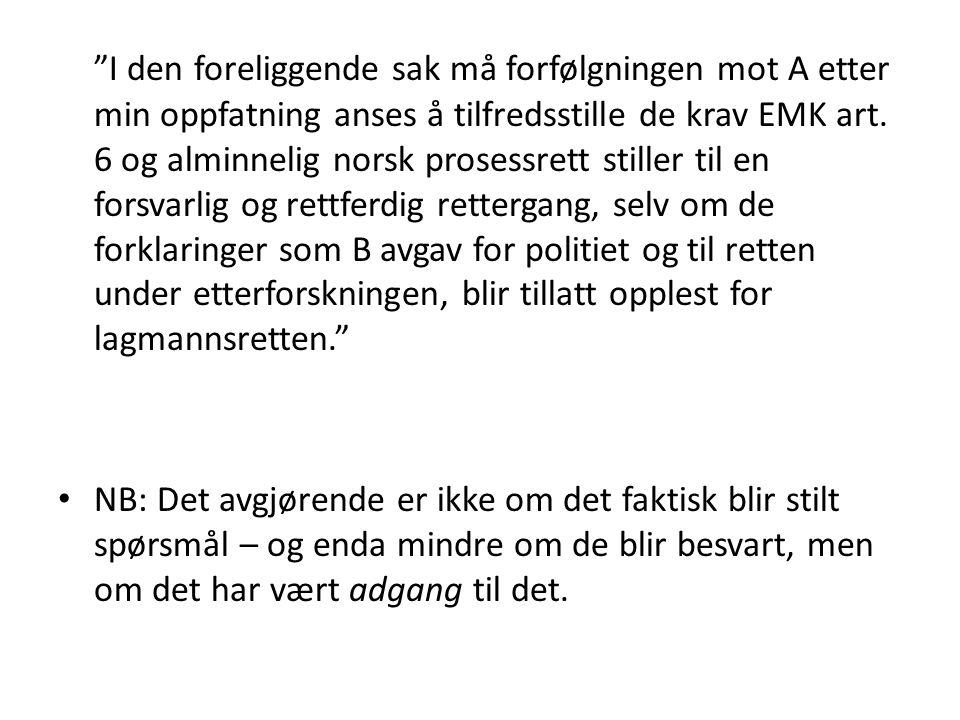 I den foreliggende sak må forfølgningen mot A etter min oppfatning anses å tilfredsstille de krav EMK art.