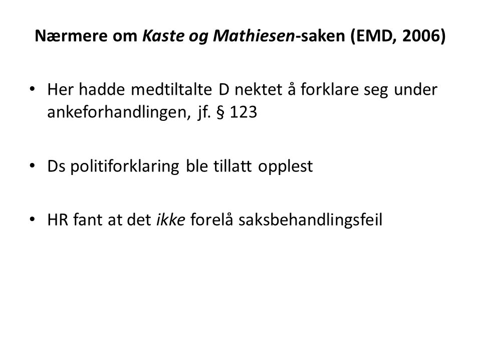 Nærmere om Kaste og Mathiesen-saken (EMD, 2006) Her hadde medtiltalte D nektet å forklare seg under ankeforhandlingen, jf.