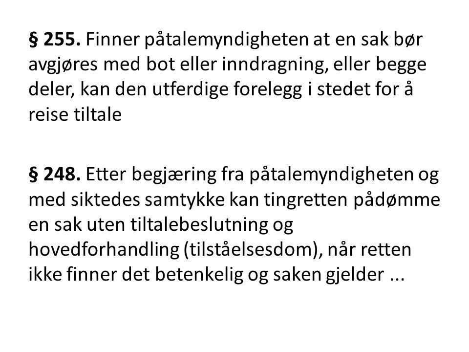 § 255. Finner påtalemyndigheten at en sak bør avgjøres med bot eller inndragning, eller begge deler, kan den utferdige forelegg i stedet for å reise t