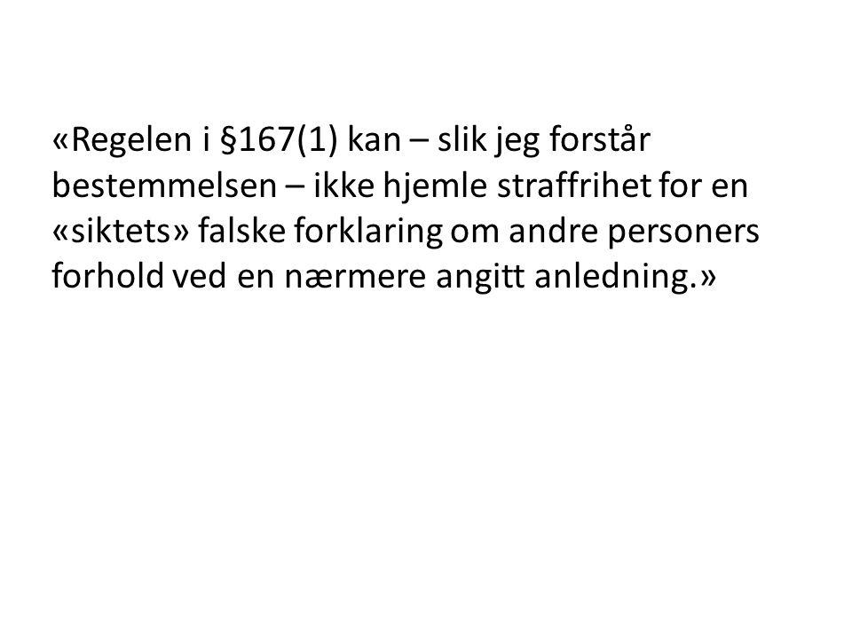 «Regelen i §167(1) kan – slik jeg forstår bestemmelsen – ikke hjemle straffrihet for en «siktets» falske forklaring om andre personers forhold ved en