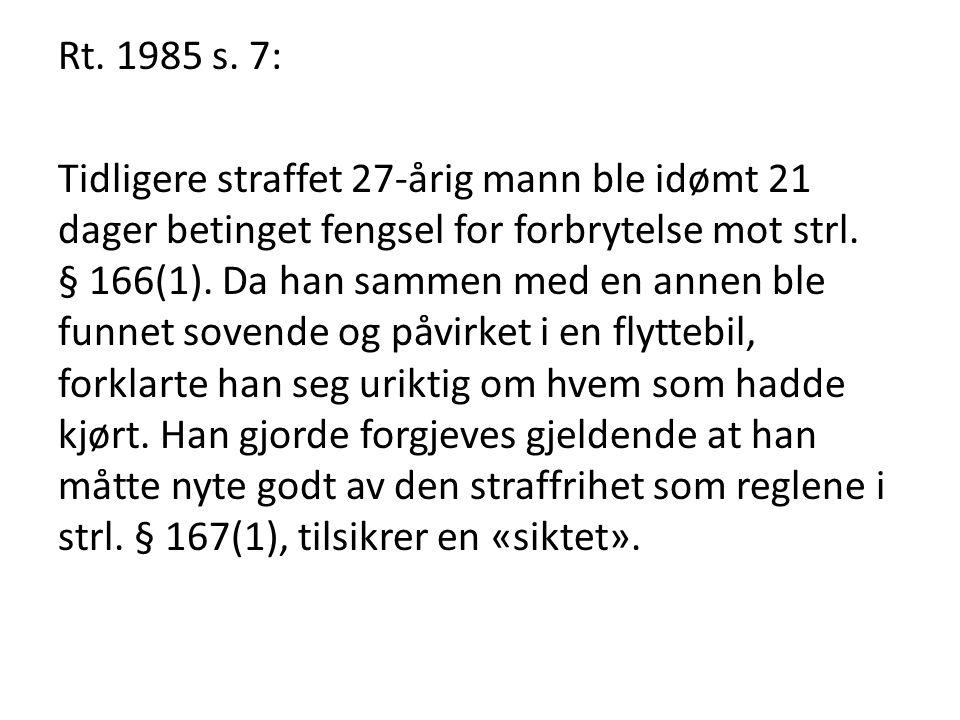 Rt. 1985 s. 7: Tidligere straffet 27-årig mann ble idømt 21 dager betinget fengsel for forbrytelse mot strl. § 166(1). Da han sammen med en annen ble