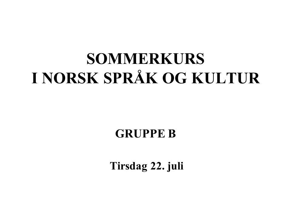 SOMMERKURS I NORSK SPRÅK OG KULTUR GRUPPE B Tirsdag 22. juli