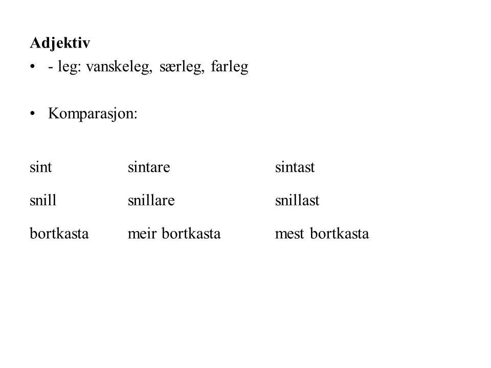 Adjektiv - leg: vanskeleg, særleg, farleg Komparasjon: sint sintare sintast snill snillare snillast bortkasta meir bortkasta mest bortkasta