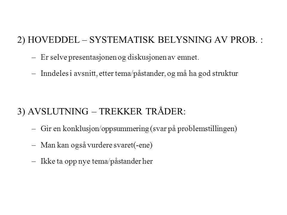 2) HOVEDDEL – SYSTEMATISK BELYSNING AV PROB.: –Er selve presentasjonen og diskusjonen av emnet.