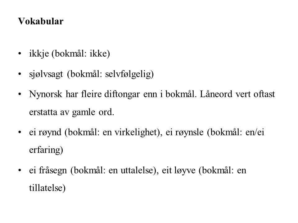 Vokabular ikkje (bokmål: ikke) sjølvsagt (bokmål: selvfølgelig) Nynorsk har fleire diftongar enn i bokmål.