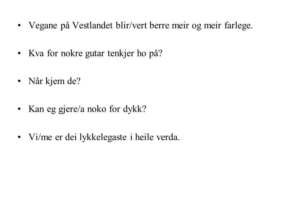 Vegane på Vestlandet blir/vert berre meir og meir farlege.