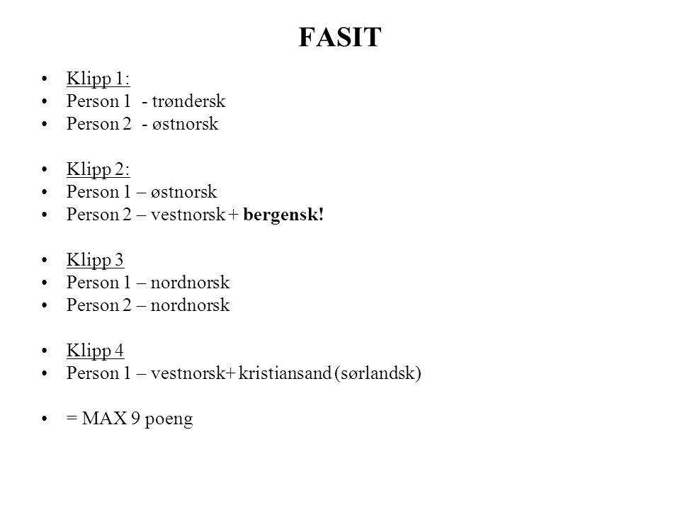 FASIT Klipp 1: Person 1 - trøndersk Person 2 - østnorsk Klipp 2: Person 1 – østnorsk Person 2 – vestnorsk + bergensk.