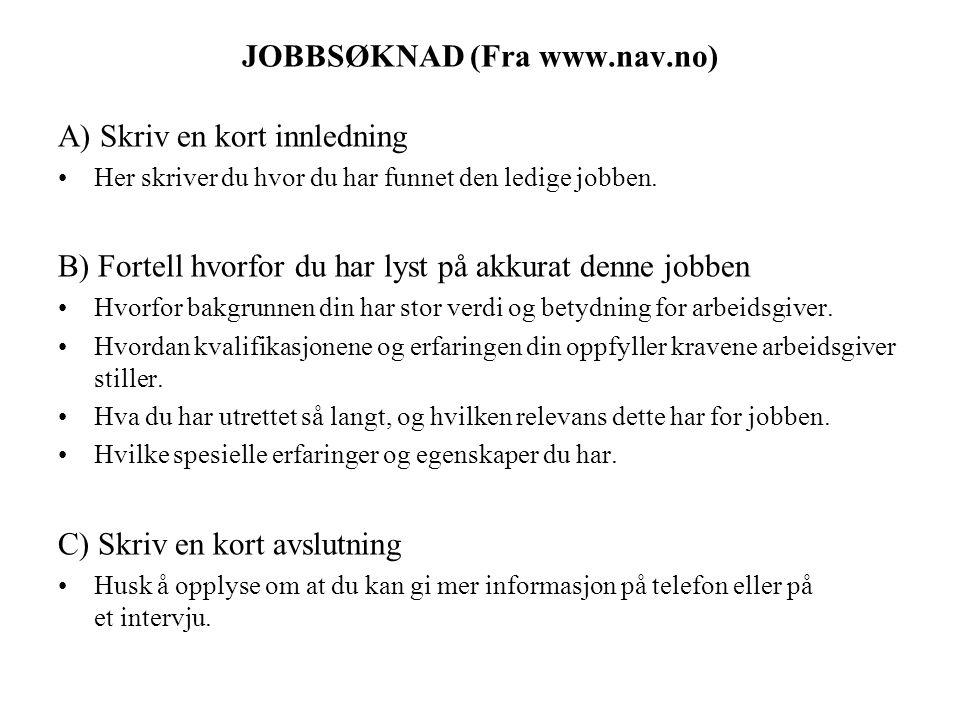 JOBBSØKNAD (Fra www.nav.no) A) Skriv en kort innledning Her skriver du hvor du har funnet den ledige jobben.