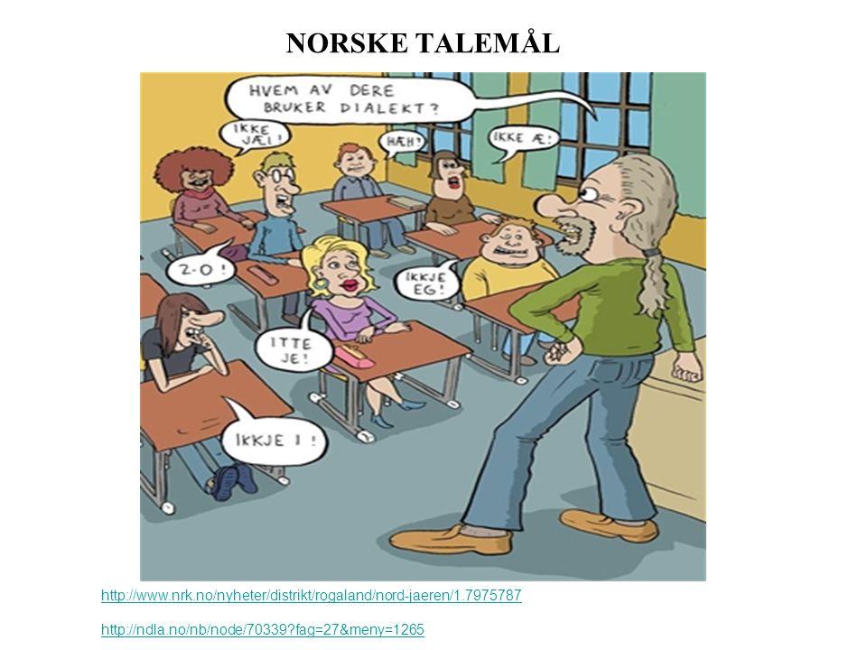 NORSKE TALEMÅL http://www.nrk.no/nyheter/distrikt/rogaland/nord-jaeren/1.7975787 http://ndla.no/nb/node/70339?fag=27&meny=1265