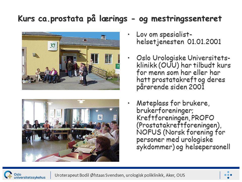 Uroterapeut Bodil Øfstaas Svendsen, urologisk poliklinikk, Aker, OUS L æ rings- og mestringskurs for menn med ca.