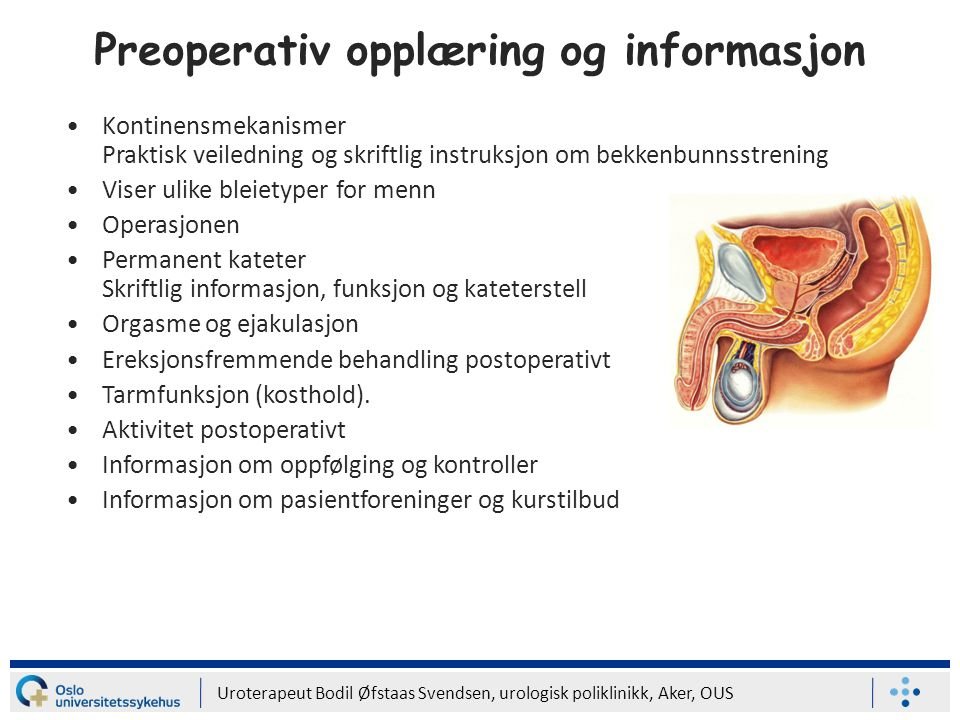 Uroterapeut Bodil Øfstaas Svendsen, urologisk poliklinikk, Aker, OUS Preoperativ opplæring og informasjon Kontinensmekanismer Praktisk veiledning og s