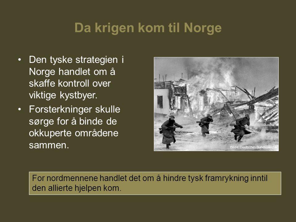 Da krigen kom til Norge Den tyske strategien i Norge handlet om å skaffe kontroll over viktige kystbyer. Forsterkninger skulle sørge for å binde de ok