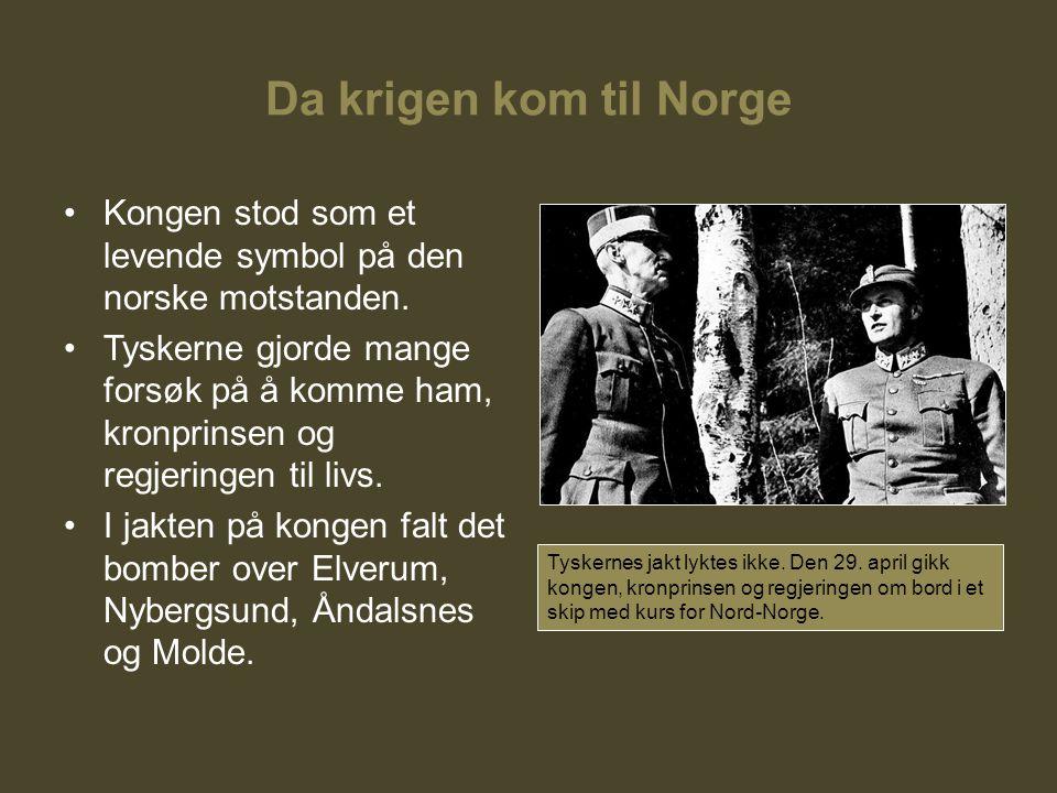 Da krigen kom til Norge Kongen stod som et levende symbol på den norske motstanden. Tyskerne gjorde mange forsøk på å komme ham, kronprinsen og regjer