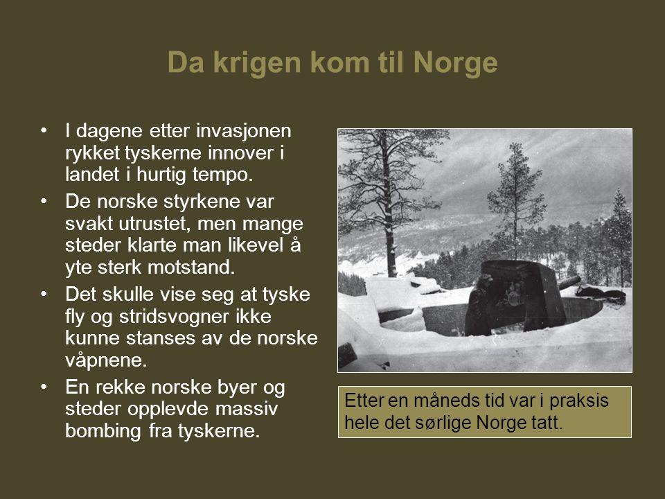 Da krigen kom til Norge I dagene etter invasjonen rykket tyskerne innover i landet i hurtig tempo. De norske styrkene var svakt utrustet, men mange st