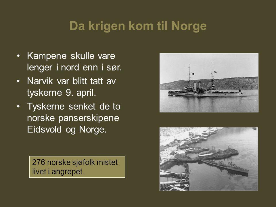 Da krigen kom til Norge Kampene skulle vare lenger i nord enn i sør. Narvik var blitt tatt av tyskerne 9. april. Tyskerne senket de to norske pansersk