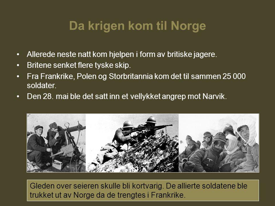 Da krigen kom til Norge Allerede neste natt kom hjelpen i form av britiske jagere. Britene senket flere tyske skip. Fra Frankrike, Polen og Storbritan